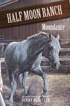 Horses Of Half Moon Ranch: 14: Moondance ebook by Jenny Oldfield