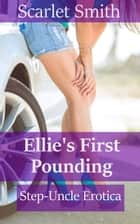 Ellie's First Pounding eBook by Scarlet Smith