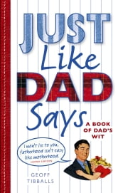 Just Like Dad Says - A Book of Dad's Wit ebook by Geoff Tibballs