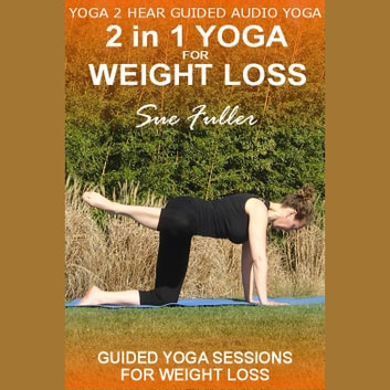 2 in 1 Yoga for Weight Loss audiobook by Sue Fuller