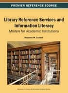 Library Reference Services and Information Literacy ebook by Rosanne M. Cordell