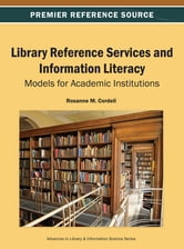 Library Reference Services and Information Literacy - Models for Academic Institutions ebook by Rosanne M. Cordell