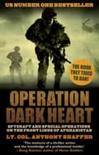 Operation Dark Heart - Spycraft and Special Operations on the Front Lines of Afghanistan ebook by Anthony Shaffer