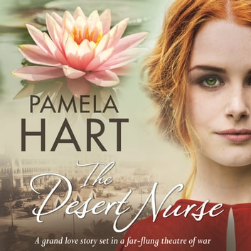 The Desert Nurse - A grand love story set in a far-flung theatre of war audiobook by Pamela Hart