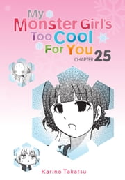 My Monster Girl's Too Cool for You, Chapter 25 ebook by Karino Takatsu