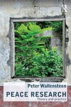Peace Research - Theory and Practice ebook by Peter Wallensteen