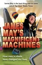 James May's Magnificent Machines ebook by James May,Phil Dolling