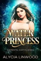 Water Princess ebook by Alycia Linwood