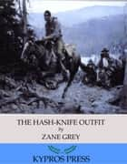 The Hash-Knife Outfit ebook by Zane Grey