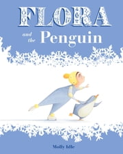 Flora and the Penguin ebook by Molly Idle