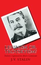 Leninism or Trotskyism? - Stalin's explanation of Leninism ebook by Stalin