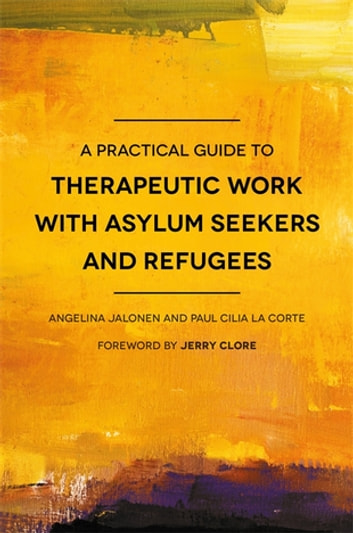 A Practical Guide to Therapeutic Work with Asylum Seekers and Refugees ebook by Angelina Jalonen,Paul Cilia La Cilia La Corte
