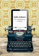 Indie Authors - The Self-Publishing Revolution ebook by Javier Celaya, Beatriz Celaya, Elena Sierra
