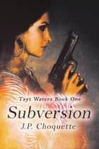 Subversion - A Tayt Waters Mystery, #1 ebook by J.P. Choquette