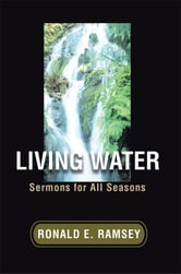 Living Water - Sermons for All Seasons ebook by Ronald Ramsey