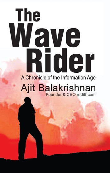 The Wave Rider - A Chronicle of the Information Age ebook by Ajit Balakrishnan