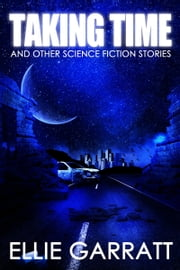 Taking Time and Other Science Fiction Stories ebook by Ellie Garratt