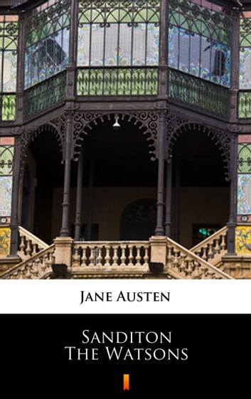 Sanditon. The Watsons - Unfinished fiction ebook by Jane Austen