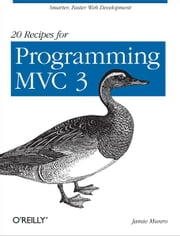 20 Recipes for Programming MVC 3 - Faster, Smarter Web Development ebook by Jamie Munro