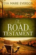 The Road to Testament ebook by Eva Marie Everson