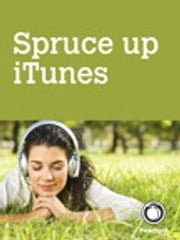 Spruce up iTunes, by adding album art and lyrics and removing duplicate songs ebook by Scott McNulty