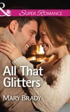 All That Glitters (Mills & Boon Superromance) (The Legend of Bailey's Cove, Book 3) ebook by Mary Brady