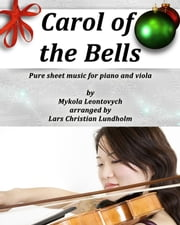 Carol of the Bells Pure sheet music for piano and viola by Mykola Leontovych arranged by Lars Christian Lundholm ebook by Pure Sheet Music