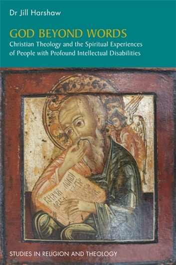 God Beyond Words - Christian Theology and the Spiritual Experiences of People with Profound Intellectual Disabilities eBook by Jill Harshaw