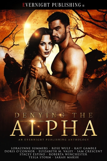 Denying the Alpha ebook by Sam Crescent,Loralynne Summers,Rose Wulf,Kait Gamble,Doris O'Connor,Elyzabeth M. VaLey,Stacey Espino,Roberta Winchester,Tesla Storm,Sarah Marsh