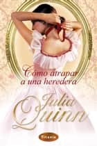 Cómo atrapar a una heredera ebook by Julia Quinn