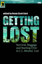 Getting Lost: Survival, Baggage, and Starting Over in J.J. Abrams' Lost ebook by Card, Orson Scott