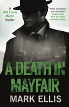 A Death in Mayfair ebook by Mark Ellis