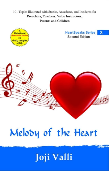 Melody of the Heart - HeartSpeaks Series - 3 (101 topics illustrated with stories, anecdotes, and incidents for preachers, teachers, value instructors, parents and children) by Joji Valli - HeartSpeaks Series ebook by Dr. Joji Valli