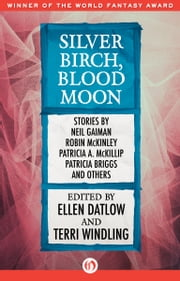 Silver Birch, Blood Moon ebook by Ellen Datlow,Terri Windling