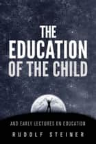 The Education of the Child - and Early Lectures on Education ebook by Rudolf Steiner