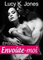 Envoûte-moi volume 5 eBook by Lucy K. Jones