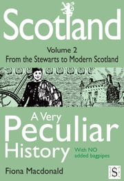 Scotland, A Very Peculiar History Volume 2 ebook by Fiona Macdonald