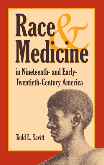 Race and Medicine in Nineteenth-and Early-Twentieth-Century America ebook by Todd Savitt