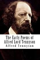 The Early Poems of Alfred Lord Tennyson ebook by Alfred Tennyson