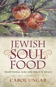Jewish Soul Food - Traditional Fare and What It Means ebook by Carol Ungar
