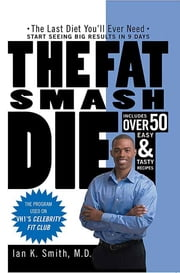 The Fat Smash Diet - The Last Diet You'll Ever Need ebook by Ian K. Smith