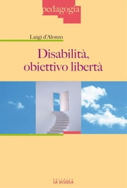 Disabilità, obiettivo libertà ebook by Luigi D'Alonzo