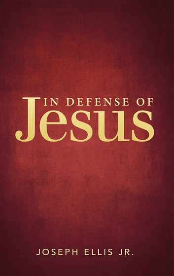 In Defense of Jesus ebook by Joseph Ellis Jr.