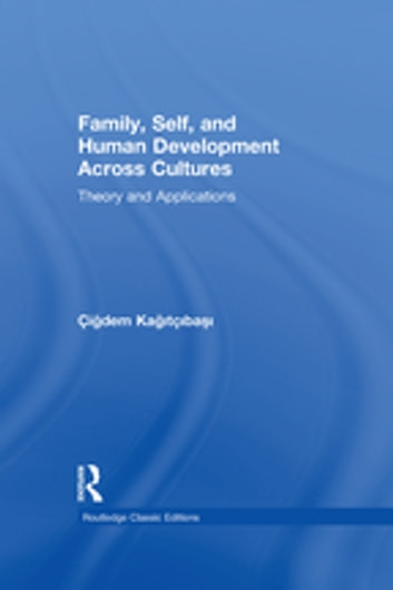 Family, Self, and Human Development Across Cultures - Theory and Applications ebook by Cigdem Kagitcibasi