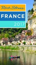 Rick Steves France 2017 ebook by Rick Steves,Steve Smith