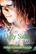 The Ugly Side of Me ebook by Nikita Lynnette Nichols