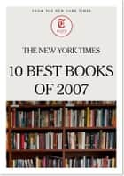 The New York Times 10 Best Books of 2007 ebook by The New York Times