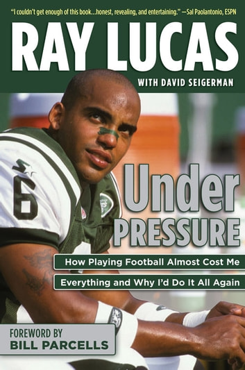 Under Pressure - How Playing Football Almost Cost Me Everything and Why I'd Do It All Again eBook by Ray Lucas,David Seigerman
