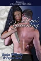 Love's Yearning - Prologue of the Marguerite Series ebook by Jessica Willowby, Peyton Reese
