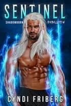 Sentinel - Shadowborn Rebellion, #2 ebook by Cyndi Friberg